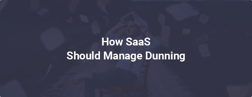 How SaaS Should Manage Dunning